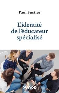 Paul Fustier - L'identité de l'éducateur spécialisé.