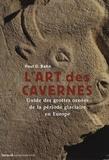 Paul-G Bahn - L'art des cavernes - Guide des grottes ornées de la période glaciaire en Europe.