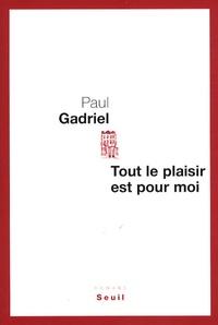 Paul Gadriel - Tout le plaisir est pour moi.