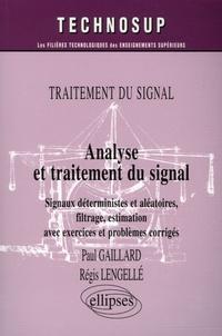 Paul Gaillard et Régis Lengelle - Analyse et traitement du signal - Siganux déterminsites et aléatoires, filtrage, estimation avec exercices et problèmes corrigés, Traitement du signal.