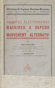 Paul Gaillard et Louis Barbillion - Machines à vapeur à mouvement alternatif - Groupes électrogènes.