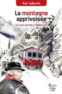 Paul Gaillardot - La montagne apprivoisée - Le train arrive à Vallorcine.