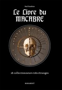 Le livre du macabre- Collections morbides, macabres & bizarres - Paul Gambino |