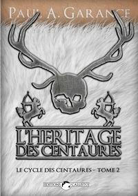 Paul Garance - L'Héritage des centaures.