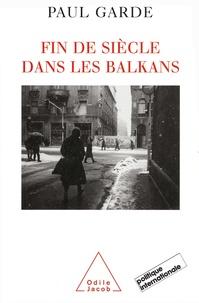 Paul Garde - Fin de siècle dans les Balkans, 1992-2000. - Analyses et chroniques.