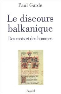 Paul Garde - Le discours balkanique - Des mots et des hommes.