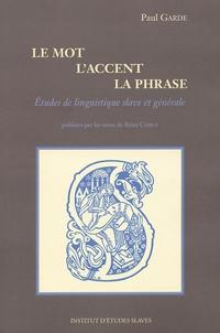 Paul Garde - Le mot, l'accent, la phrase - Eudes linguistiques slave et générale.