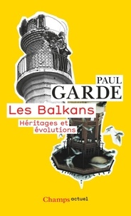 Paul Garde - Les Balkans - Héritages et évolutions.