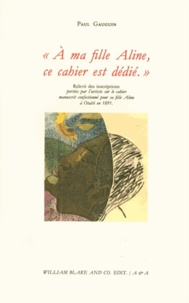 Paul Gauguin - A ma fille Aline, ce cahier est dédié - Relevé des inscriptions portées par l'artiste sur le cahier manuscrit confectionné par sa fille Aline à Otaïti en 1891.