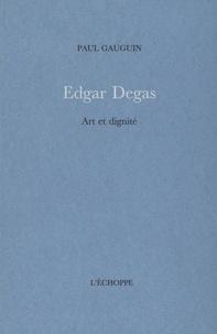 Paul Gauguin - Edgar Degas - Art et dignité.