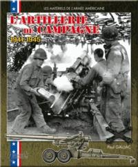 Paul Gaujac - L'artillerie de campagne américaine - 1941-1945.