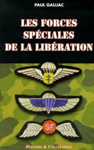 Paul Gaujac - Les forces spéciales de la Libération.