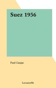 Paul Gaujac - Suez 1956.