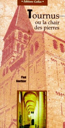 Paul Gauthier - Tournus ou La chair des pierres.