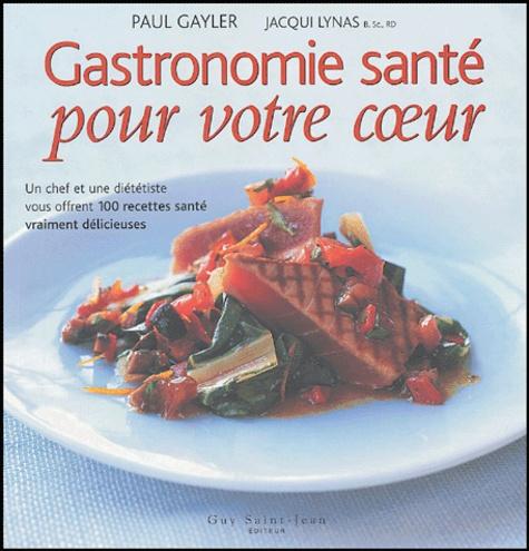 Paul Gayler et Jacqui Lynas - Gastronomie santé - Pour votre coeur.