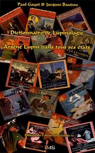 Paul Gayot et Jacques Baudou - Dictionnaire de lupinologie - Arsène Lupin dans tous ses états.