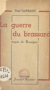 Paul Gayraud - La guerre du brassard - Maquis du Rouergue.