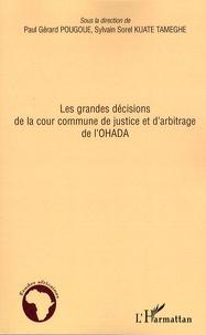 Paul-Gérard Pougoué et Sylvain Sorel Kuate Tameghe - Les grandes décisions de la cour commune de justice et d'arbitrage de l'OHADA.
