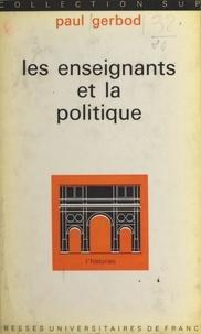 Paul Gerbod et Roland Mousnier - Les enseignants et la politique.