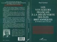 Paul Gerbod - Les voyageurs français à la découverte des îles britanniques du XVIIIème siècle à nos jours.