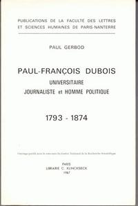 Paul Gerbod - Paul-François Dubois (1793-1874) - Universitaire, journaliste et homme politique.