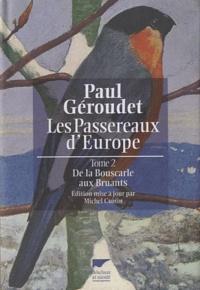 Paul Géroudet - Les Passereaux d'Europe - Tome 2, De la bouscarle aux bruants.