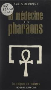 Paul Ghalioungui et François Daumas - La médecine des pharaons - Magie et science médicale dans l'Égypte ancienne.