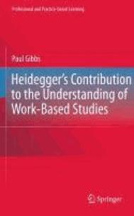 Paul Gibbs - Heidegger's Contribution to the Understanding of Work Based Studies.