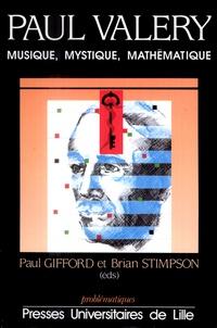 Paul Gifford et Brian Stimpson - PAUL VALERY. - Musique, mystique, mathématique.