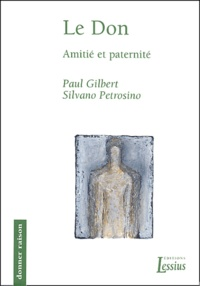 Paul Gilbert et Silvano Petrosino - Le don - Amitié et paternité.
