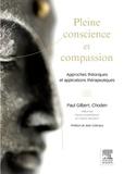 Paul Gilbert et  Choden - Pleine conscience et compassion - Approches théoriques et applications thérapeutiques.