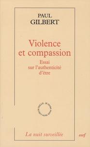 Paul Gilbert - Violence et compassion - Essai sur l'authenticité d'être.