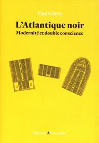Paul Gilroy - L'Atlantique noir - Modernité et double conscience.