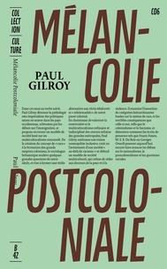Paul Gilroy - Mélancolie post-coloniale.