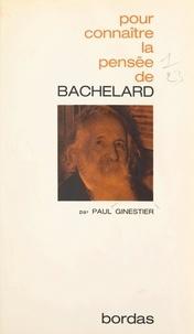 Paul Ginestier et Georges Pascal - La pensée de Bachelard.