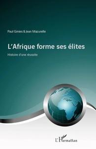 Paul Ginies - L'Afrique forme ses élites - Histoire d'une réussite.