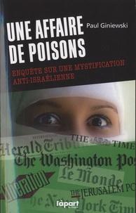 Paul Giniewski - Une affaire de poisons - Enquête sur une mystification anti-israélienne.