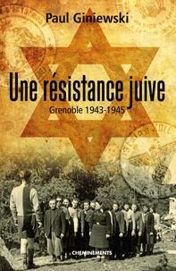 Paul Giniewski - Une résistance juive - Grenoble 1943-1945.