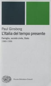 Paul Ginsborg - L'Italia del tempo presente - Famiglia, società civile, Stato 1980-1996.