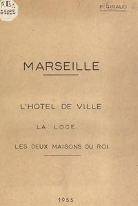 Paul Giraud - Marseille - L'Hôtel de Ville, la Loge des Marchands, les deux Maisons du Roi.