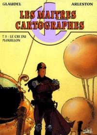 Paul Glaudel et Christophe Arleston - Les Maîtres Cartographes Tome 5 : Le cri du plouillon.