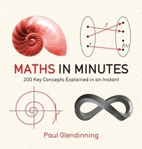 Paul Glendinning et  Quercus - Maths in Minutes - 200 Key Concepts Explained In An Instant.