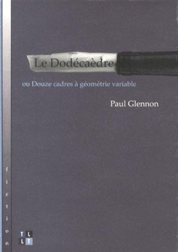 Paul Glennon - Le Dodécaèdre ou Douze cadres à géométrie variable.