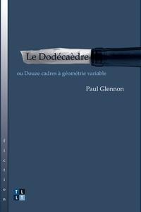 Paul Glennon et Marc Charron - Le Dodécaèdre - ou Douze cadres à géometrie variable.