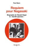 Paul Glynn et Jean-Marie Wallet - Requiem pour Nagasaki - Biographie de Takashi Nagai, le « Gandhi japonais ».