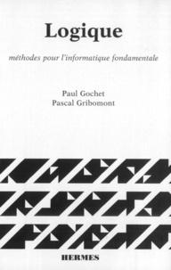 Paul Gochet - Logique Tome 1 - Méthodes pour l'informatique fondamentale.