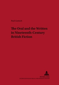 Paul Goetsch - The Oral and the Written in Nineteenth-Century British Fiction.