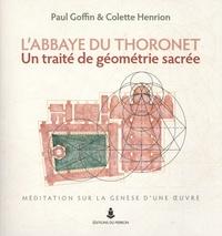 Paul Goffin et Colette Henrion - L'abbaye du Thoronet, un traité de géométrie sacrée - Méditation sur la genèse d'une oeuvre.
