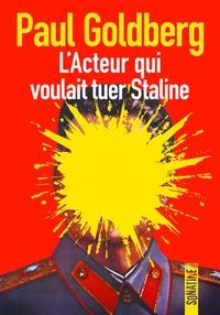 Paul Goldberg - L'acteur qui voulait tuer Staline.