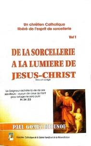 Paul Gomez Ehounou - De la sorcellerie à la lumière de Jésus-Christ (Vol 1) - Un chrétien Catholique libéré de l'esprit de sorcellerie.